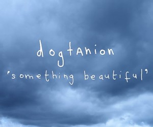 Dogtanion 'Something Beautiful' Music Video