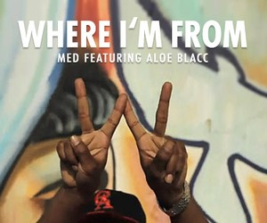 "MED featuring Aloe Blacc - ""Where I'm From"" Remix"
