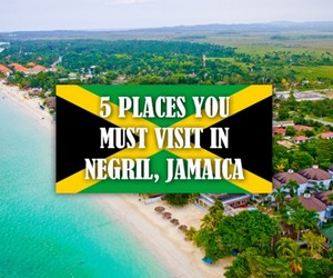 5 Places You Must Visit in Negril, Jamaica